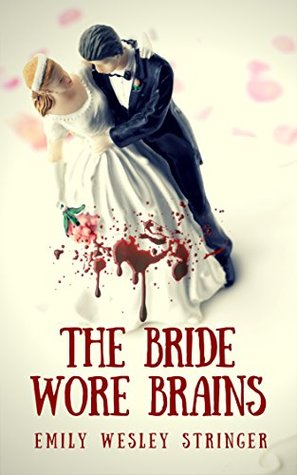 The Bride Wore Brains: A Horror/Comedy Zombie Apocalypse Story