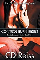 Control Burn Resist (Submission, #2; Songs of Submission, #4-6)