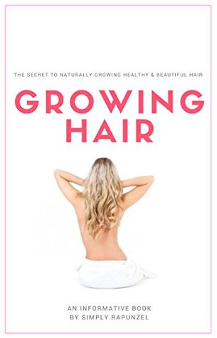 Growing Hair: The Secret To Naturally Growing Healthy & Beautiful Hair Fast