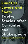 Lunatics, Lovers and Poets: Twelve Stories after Cervantes and Shakespeare audiobook download free