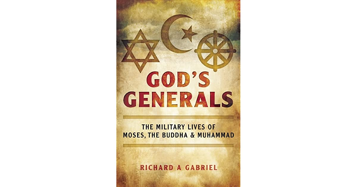 God's Generals: The Military Lives of Moses, the Buddha, and