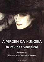 A virgem da Hungria (a mulher vampiro)