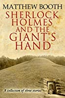 Sherlock Holmes and the Giant's Hand and Other Stories