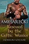 Rescued by the Celtic Warrior (Roman - Pict Love Stories, #1)