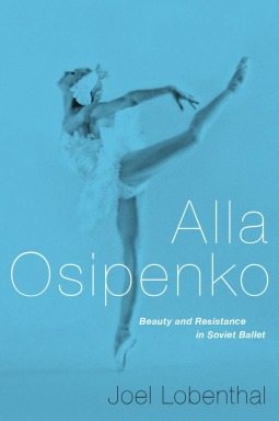 Alla Osipenko  Beauty and Resistance in Soviet Ballet