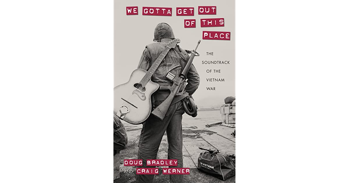We Gotta Get Out Of This Place The Soundtrack Vietnam War By Craig Werner