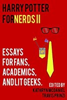 Harry Potter for Nerds II: Essays for Fans, Academics, and Lit Geeks