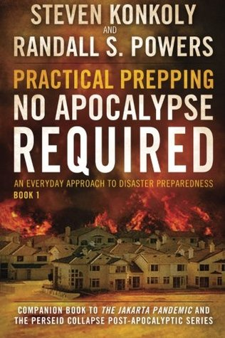 Practical Prepping: No Apocalypse Required: Companion book to The Jakarta Pandemic and The Perseid Collapse Series: Volume 1