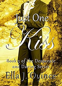 Just One Kiss (Desperate and Daring, #3)