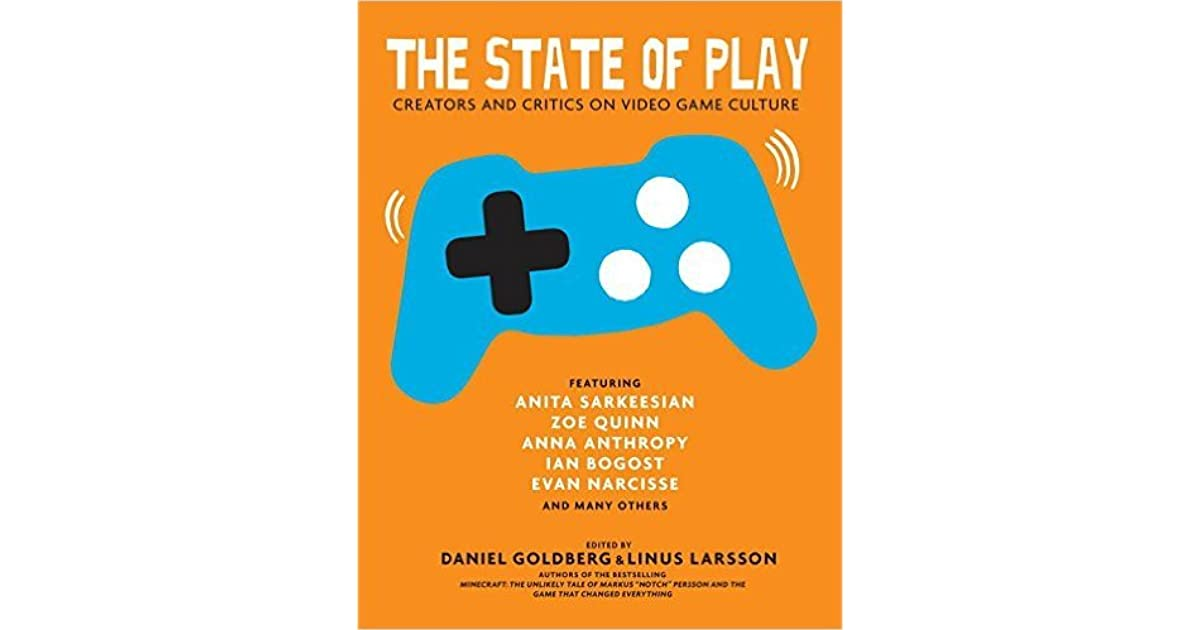The state of play creators and critics on video game culture by the state of play creators and critics on video game culture by daniel goldberg fandeluxe Image collections