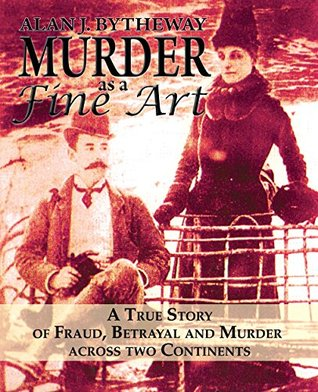 Murder as a Fine Art: A True Story of Fraud, Betrayal and Murder Across Two Continents