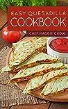 Easy Quesadilla Cookbook (Quesadillas Cookbook, Quesadillas Recipes, Quesadilla Cookbook, Quesadilla Recipes, Quesadillas 1)