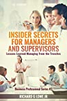 Insider Secrets for Managers and Supervisors: Lessons Learned Managing from the Trenches (Business Professional Series Book 2)