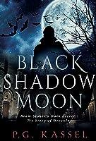 Black Shadow Moon: Bram Stoker's Dark Secret - The Story of Dracula