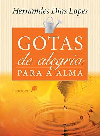Gotas de alegria para a alma by Hernandes Dias Lopes