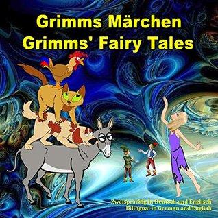 Grimms Märchen, Zweisprachig in Deutsch und Englisch. Grimms' Fairy Tales, Bilingual in German and English: Dual Language Illustrated Book for Children (German and English Edition)