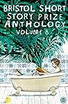 Bristol Short Story Prize Anthology Volume 8
