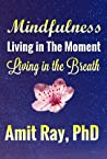 Mindfulness Living in the Moment - Living in the Breath by Amit Ray