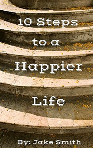 10 Steps To A Happier Life