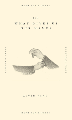 What Gives Us Our Names by Alvin Pang
