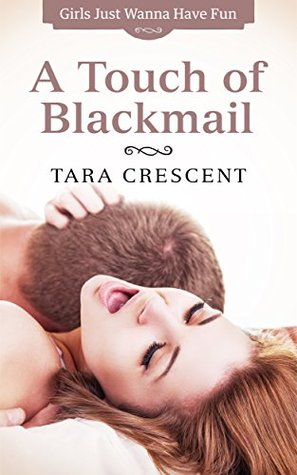 A Touch of Blackmail (Girls Just Wanna Have Fun #1)