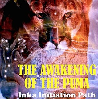 The Awakening of the Puma - Inka Initiation Path (Evidences of Archeo-astronomy in the Andes)