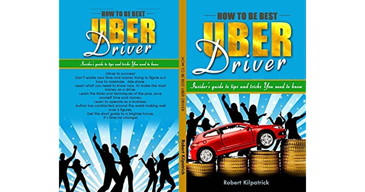 How To Be An Uber Driver >> How To Be Best Uber Driver Insiders Guide To Tips And