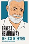 Ernest Hemingway: The Last Interview and Other Conversations