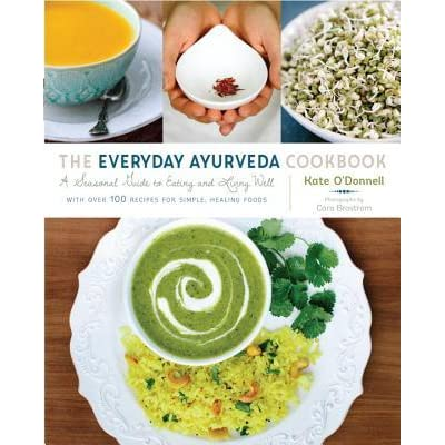 The everyday ayurveda cookbook a seasonal guide to eating and the everyday ayurveda cookbook a seasonal guide to eating and living well with over 100 recipes for simple healing foods by kate odonnell forumfinder Choice Image