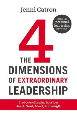 The Four Dimensions of Extraordinary Leadership: The Power of Leading from Your Heart, Soul, Mind, and Strength