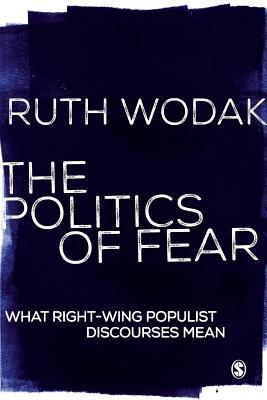 The Politics of Fear: What Right-Wing Populist Discourses Mean