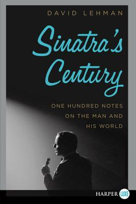 Sinatra's Century  One Hundred Notes on the Man and His World