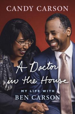 A Doctor in the House: My Life with Ben Carson by Candy Carson