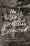 The Life We Never Expected by Andrew         Wilson