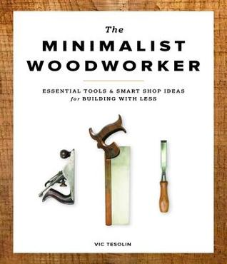 The Minimalist Woodworker: Essential Tools & Smart Shop Ideas for Building with Less