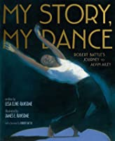 My Story, My Dance: Robert Battle's Journey to Alvin Ailey by Lesa