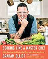 Cooking Like A Master Chef 100 Recipes To Make The Everyday Extraordinary By Graham Elliot Elliott hulse is a widely recognized author, entrepreneur and body builder. cooking like a master chef 100 recipes