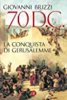 70 d.C. La conquista di Gerusalemme