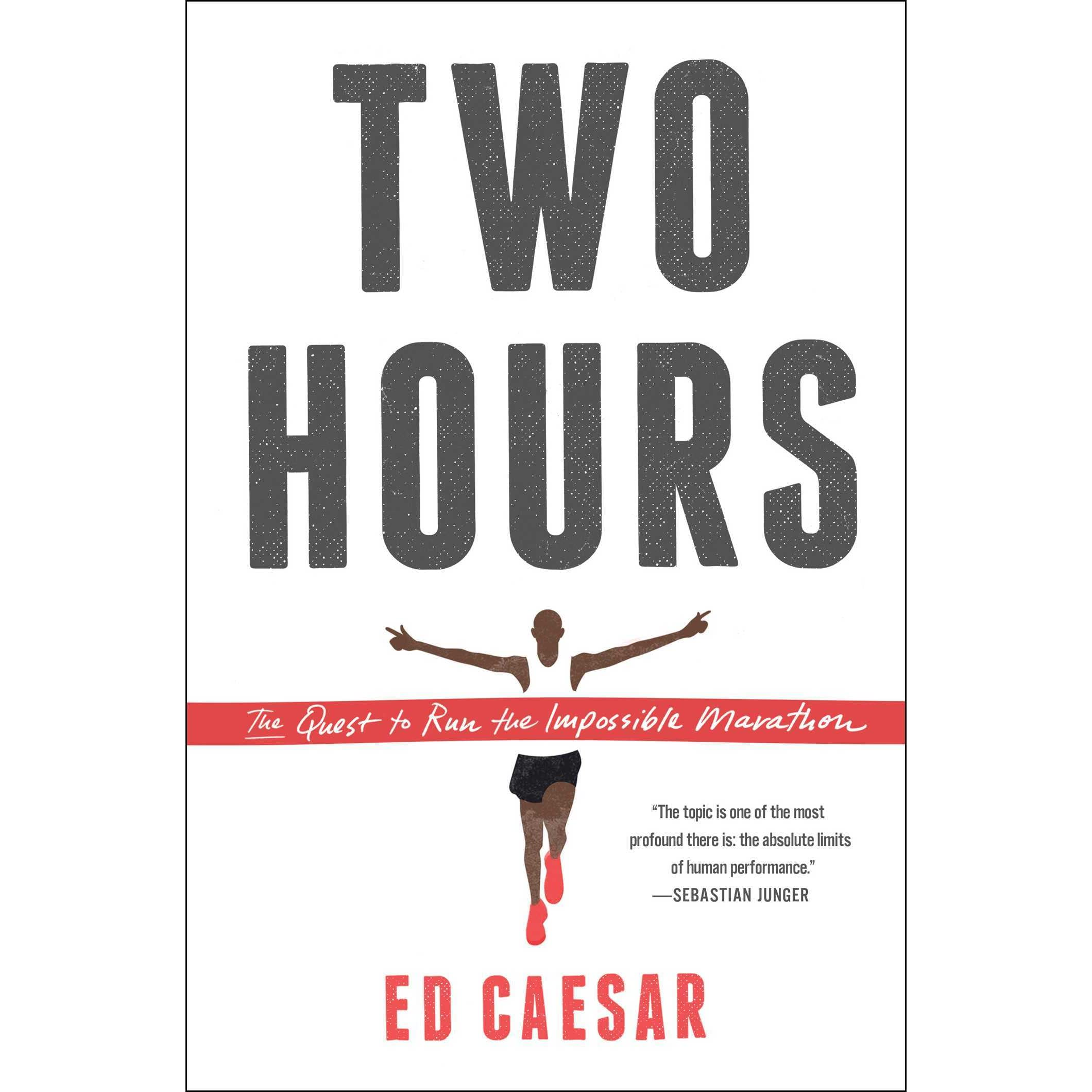 cc6ea9f92dbde Two Hours  The Quest to Run the Impossible Marathon by Ed Caesar