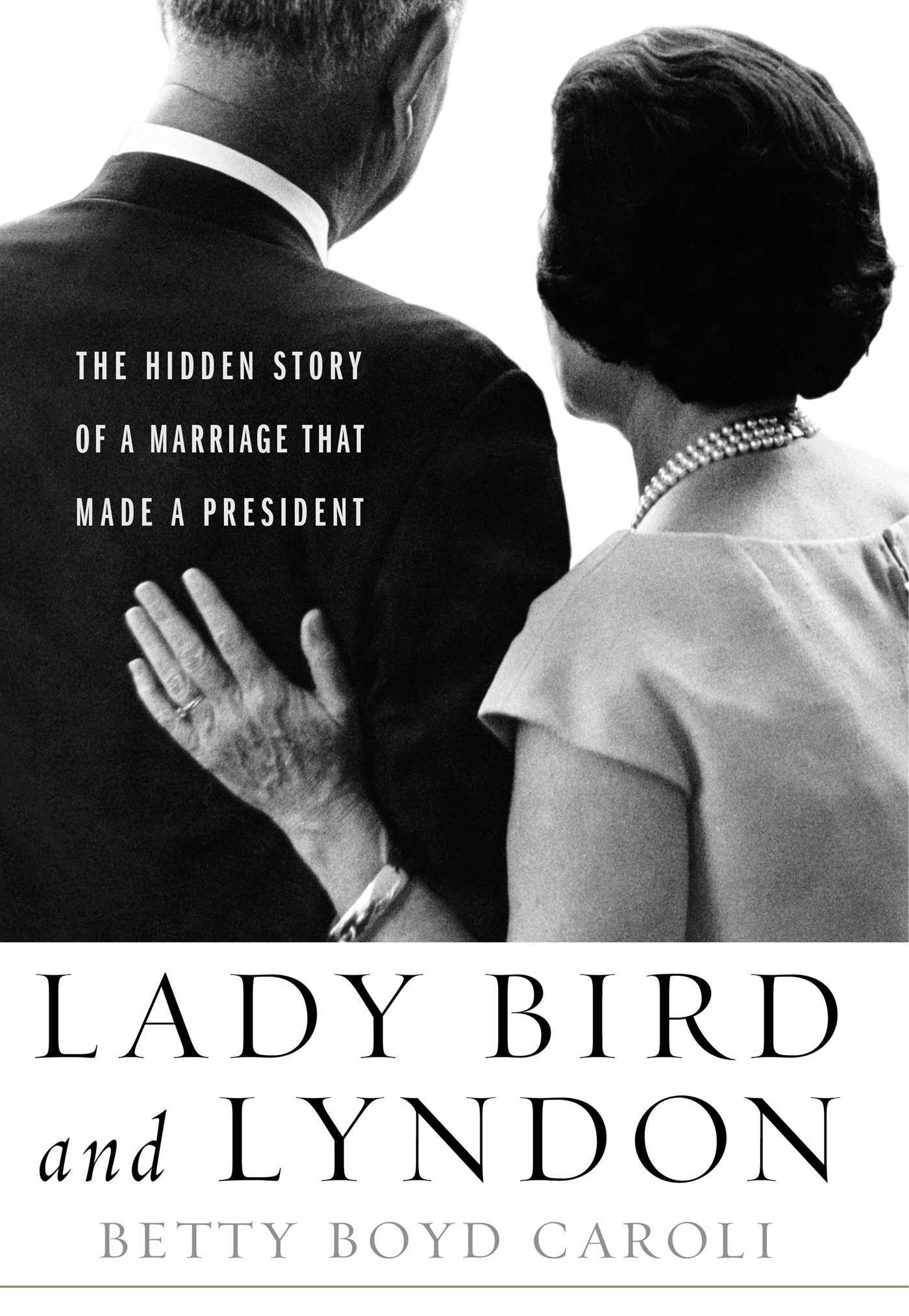 Lady Bird and Lyndon  The Hidden Story of a Marriage That Made a President