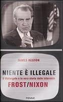 Niente è illegale. Il Watergate e la vera storia delle interviste Frost/Nixon