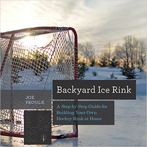 Backyard Ice Rink A Step-by-Step Guide for Building Your Own Hockey Rink at Home