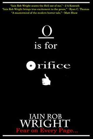 O is for Orifice by Iain Rob Wright