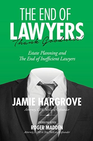 The End of Lawyers: Thank Goodness!: Estate Planning and the End of Inefficient Lawyers