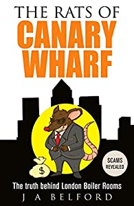 Investment Scams: The Rats of Canary Wharf - The Truth Behind London Boiler Rooms
