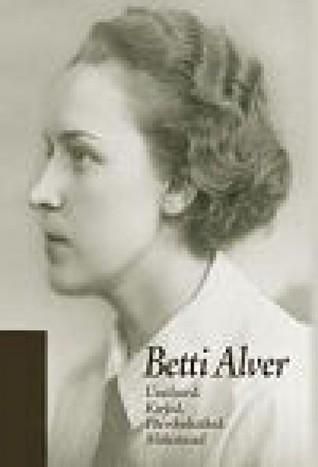 Betti Alver. Usutlused. Kirjad. Päevikukatked. Mälestused