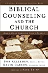 Biblical Counseling and the Church by Robert W. Kellemen