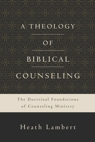 A Theology of Biblical Counseling