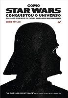 Como Star Wars Conquistou o Universo: O Passado, o Presente e o Futuro da Franquia Multibilionária