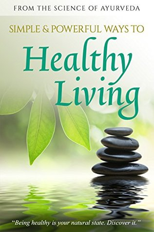 Simple & Powerful Ways to Healthy Living: From the Science of